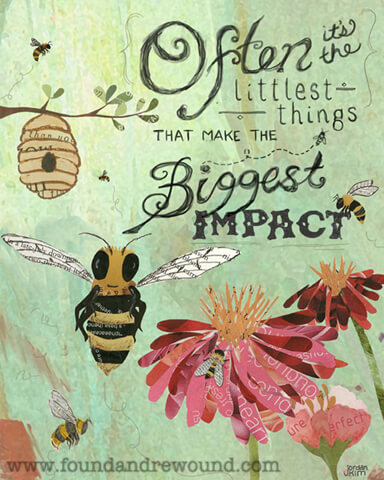 """Honey bee art by Jordan Kim of Found & Rewound created with cut paper. Features the quote """"Often it's the Littlest Things That Make the Biggest Impact."""""""