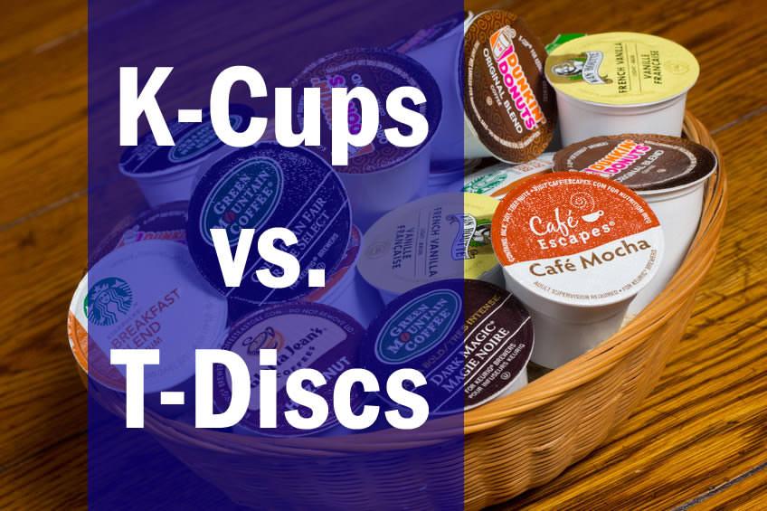 K-Cups vs. T-Discs
