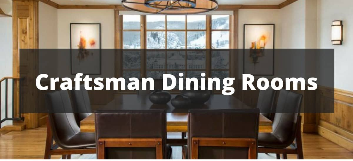 20 Craftsman Dining Room Ideas for
