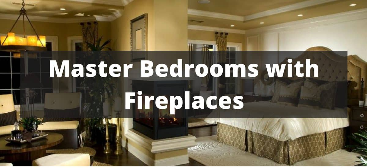 115 Master Bedrooms With Fireplaces For 2018
