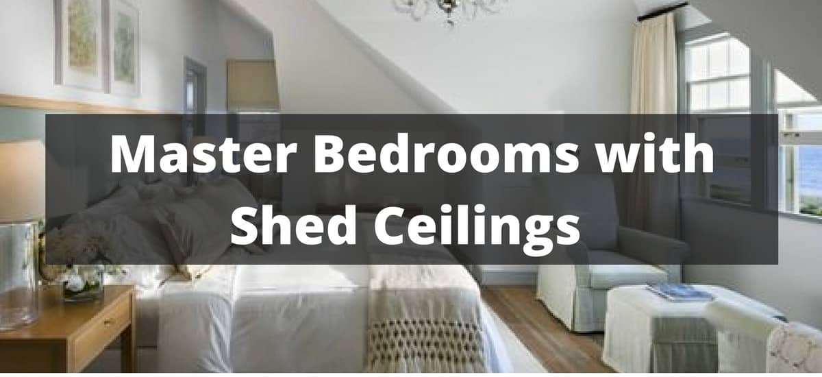 20 Master Bedrooms With Shed Ceilings For 2019