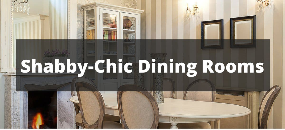 20 Shabby-Chic Dining Room Ideas for 2018