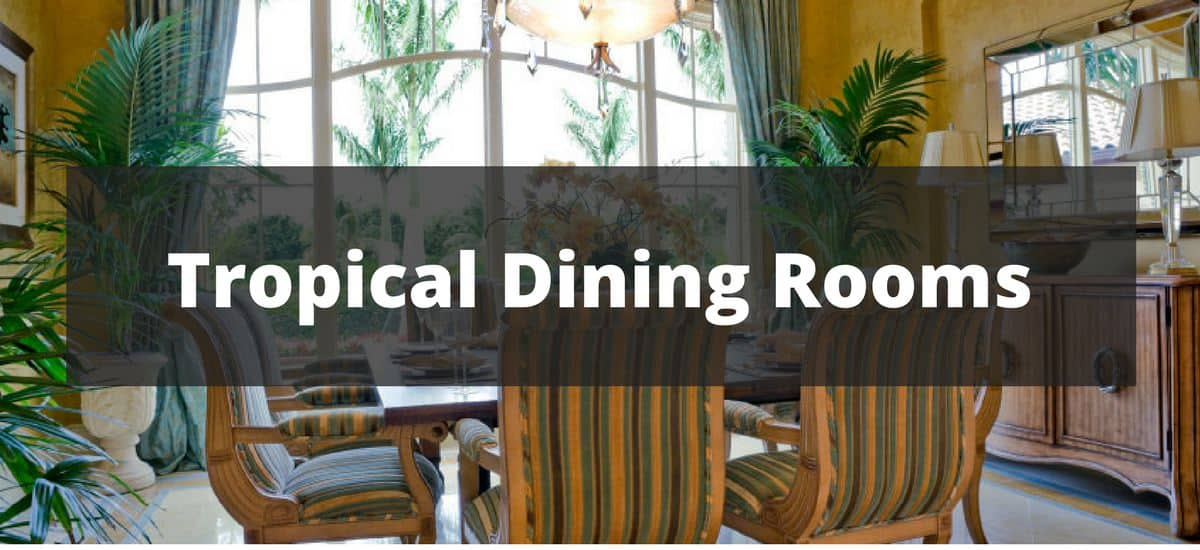 Perfect 25 Tropical Style Dining Room Ideas For 2018