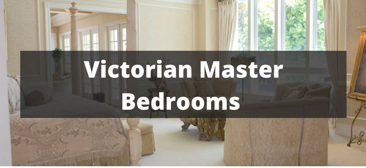 20 Victorian Master Bedroom Ideas For 2018