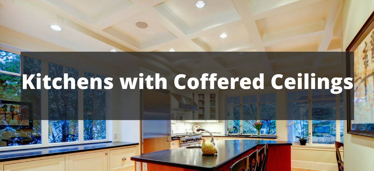 40 Kitchens With Coffered Ceilings For 2019